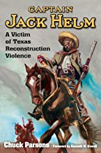 Captain Jack Helm: A Victim of Texas Reconstruction Violence (A.C. Greene Series Book 18)