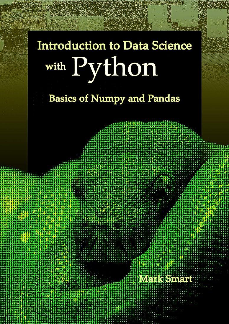 欠員添付鳥Introduction to Data Science with Python: Basics of Numpy and Pandas (English Edition)