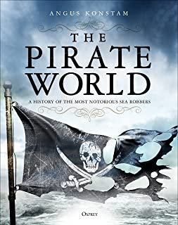 The Pirate World: A History of the Most Notorious Sea Robbers
