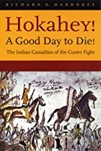 Hokahey! A Good Day to Die!: The Indian Casualties of the Custer Fight