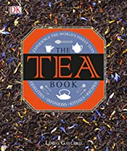 The Tea Book: Experience the World s Finest Teas, Qualities, Infusions, Rituals, Recipes