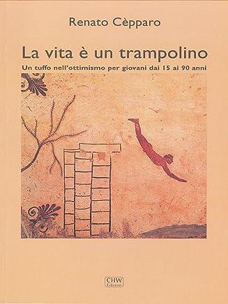 La vita è un trampolino: Un tuffo nell'ottimismo per giovani dai 15 ai 90 anni