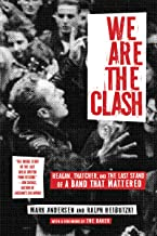 We Are The Clash: Reagan, Thatcher, and the Last Stand of a Band That Mattered