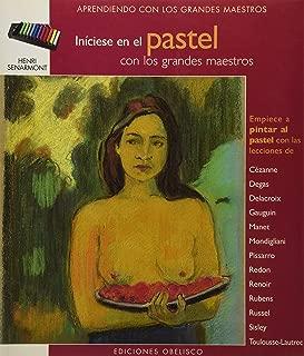 Inciciese en la pintura al pastel con los grandes maestros/ Learn The Pastel Painting Techniques With The Old Masters (Spanish Edition)