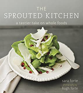 The Sprouted Kitchen: A Tastier Take on Whole Foods [A Cookbook]