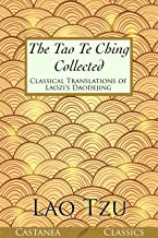 The Tao Te Ching Collected: Classical Translations of Laozi's Daodejing