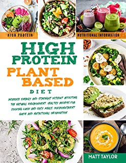 High Protein Plant-Based Diet: Increase Energy and Strenght Without Affecting the Natural Environment. Healthy Recipes for...