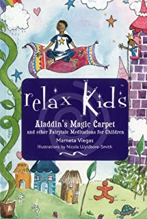 Relax Kids - Aladdin's Magic Carpet: Let Snow White, The Wizard of Oz and Other Fairytale Characters Show You and Your Child how to Meditate and Relax