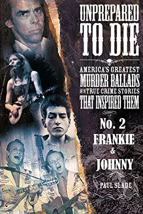 Unprepared To Die: No. 2 - Frankie & Johnny (Unprepared To Die:: America's Greatest Murder Ballads And The True Crime Stories That Inspired Them)