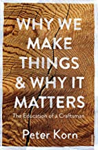 Why We Make Things and Why it Matters: The Education of a Craftsman (English Edition)