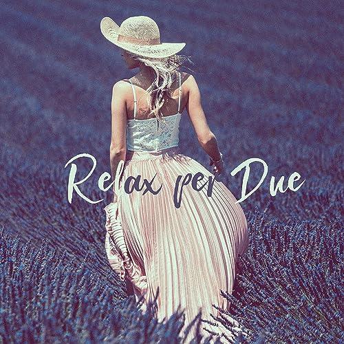 Relax Per Due.Relax Per Due Musica Chillout Per Gli Amanti By Ibiza Chill