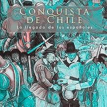 Conquista de Chile: La llegada de los españoles [The Conquest of Chile: The Arrival of the Spanish]