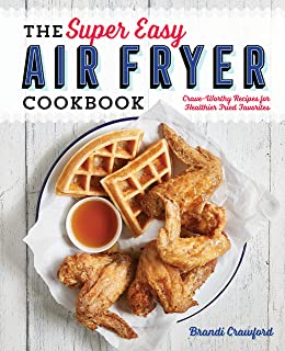 Best The Super Easy Air Fryer Cookbook: Crave-Worthy Recipes for Healthier Fried Favorites Review