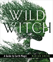 Wild Witch: A Guide to Earth Magic