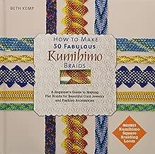 How to Make 50 Fabulous Kumihimo Braids