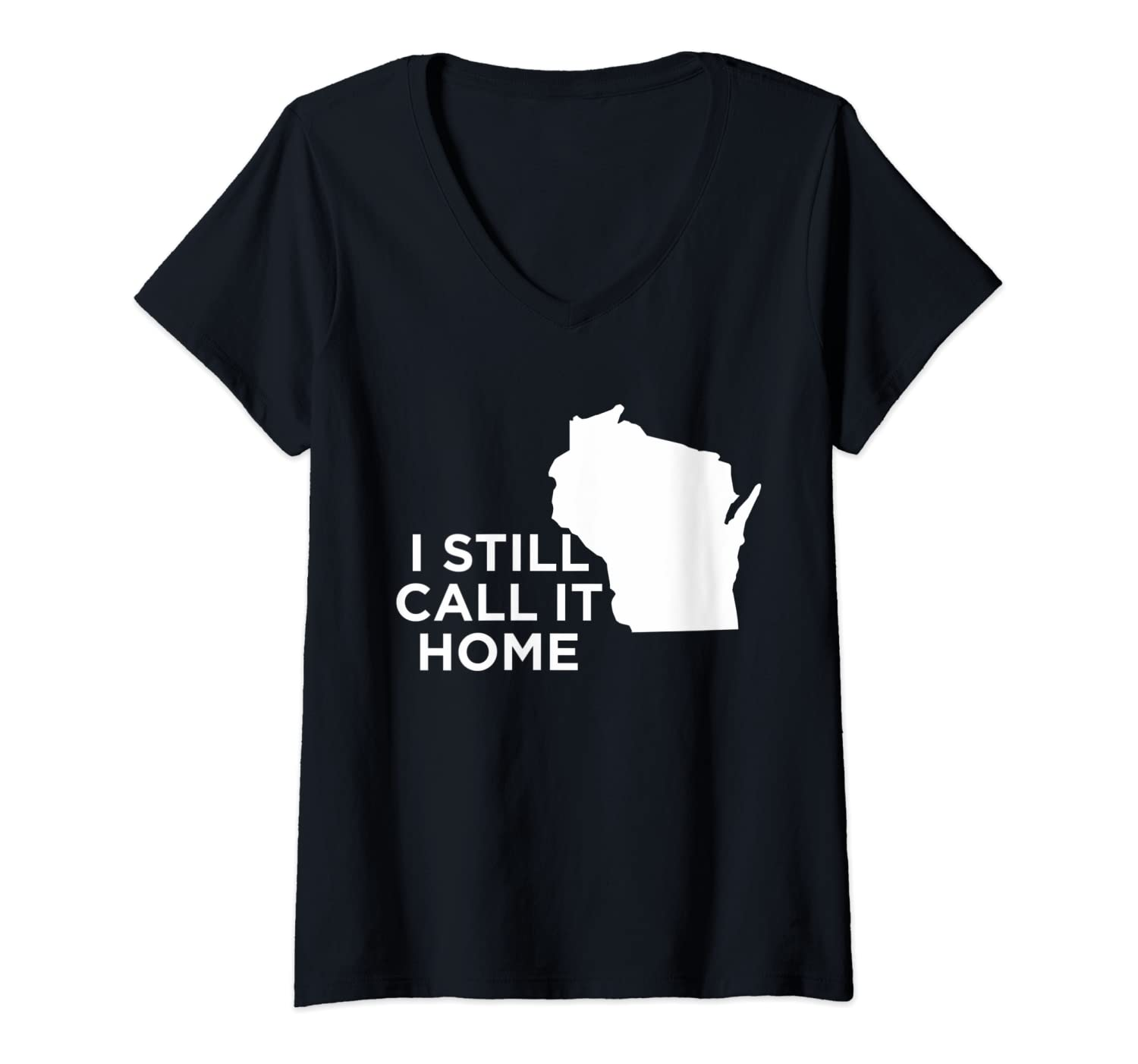 Womens I Still Call It Home Local Wisconsin Pride State V-Neck T-Shirt