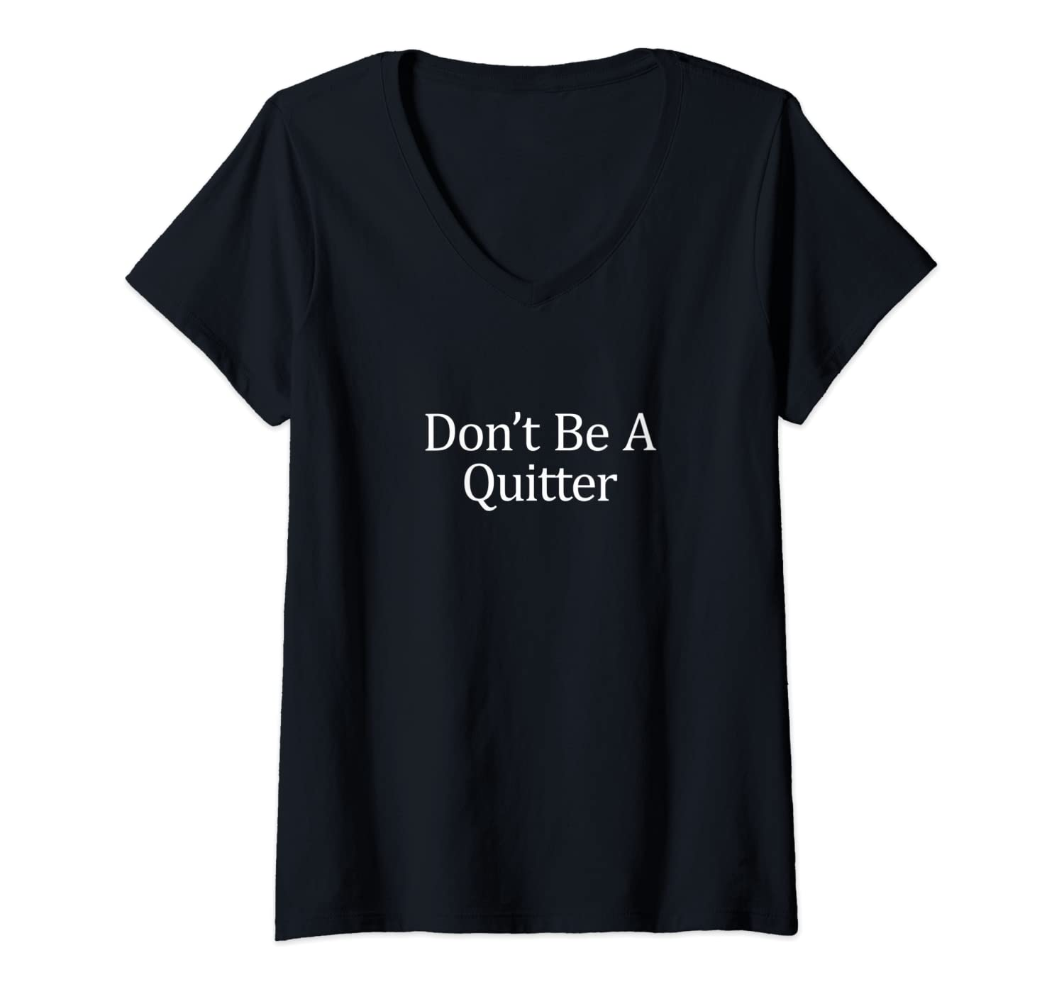 Womens Don't Be A Quitter - V-Neck T-Shirt
