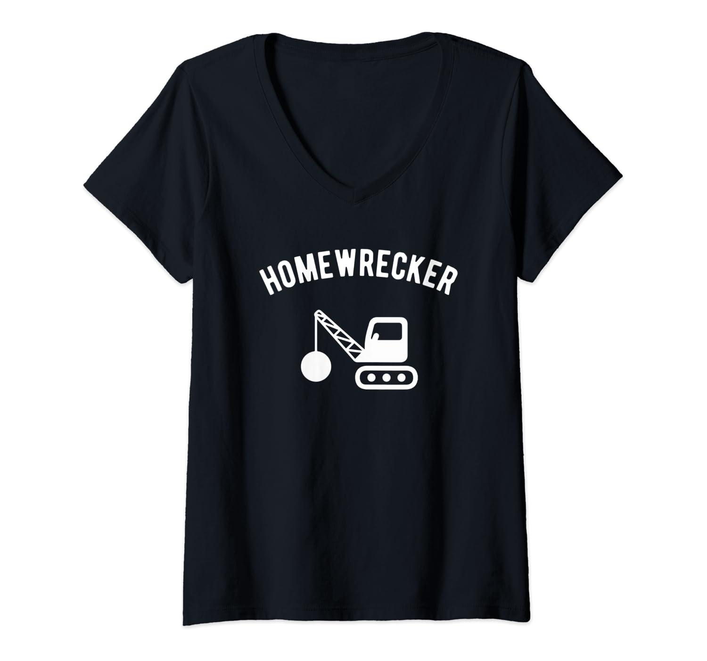 Womens Home Wrecker Breakup Tee Gift for Homewrecker both men women V-Neck T-Shirt
