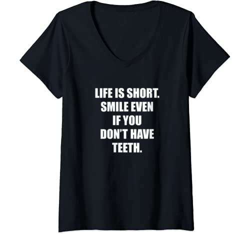 Womens Life Is Short Smile Even If You Don't Have Teeth V Neck T Shirt