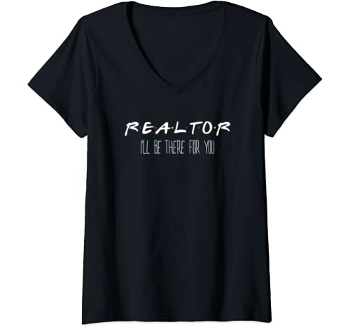 Womens Realtor I'll Be There For You   Real Estate Agent Gift V Neck T Shirt