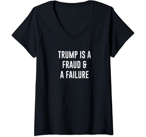 Womens Trump Is A Fraud & A Failure Funny Anti Trump 2020 Graphic V Neck T Shirt
