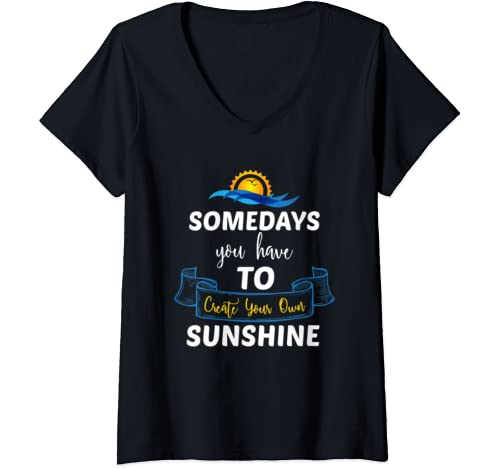 Womens Somedays You Have To Create Your Own Sunshine V Neck T Shirt