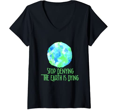 Womens Stop Denying The Earth Is Dying Earth Day 2020 Watercolor V Neck T Shirt