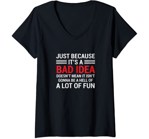Womens Just Because It's A Bad Idea Doesn't Mean It Isn't Gonna Be V Neck T Shirt