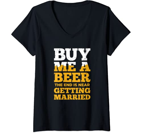 Womens Fiance Bachelor Party Gifts Buy Me A Beer End Is Near V Neck T Shirt