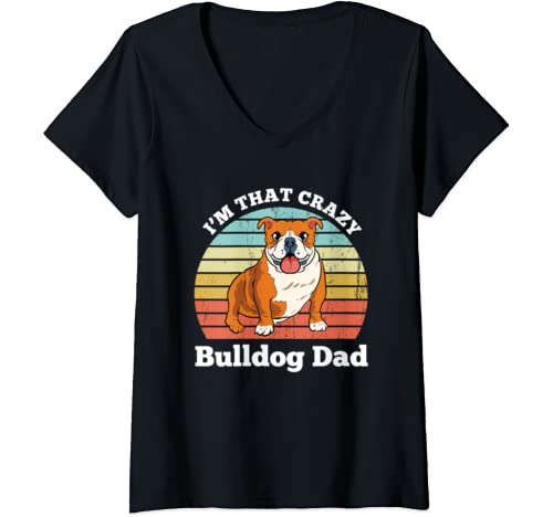 Womens I'm That Crazy Bulldog Dad Funny Bulldog Dog Dad V Neck T Shirt