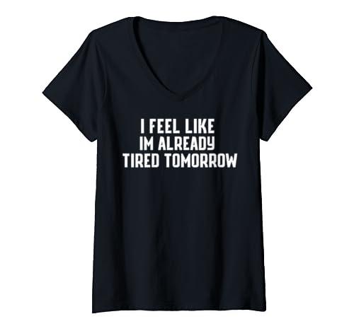 Womens I Feel Like Im Already Tired Tomorrow Shirt Sarcastic Tshirt V Neck T Shirt