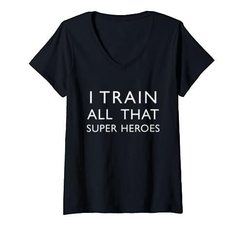 Womens I Train All That Superheros Funny Sayings V Neck T Shirt