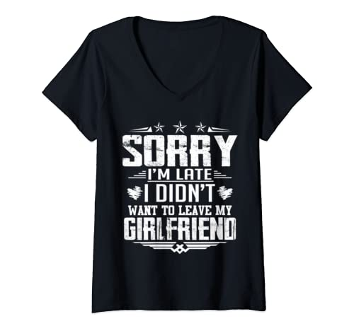 Womens Sorry I'm Late I Didn't Want To Leave My Girlfriend V Neck T Shirt