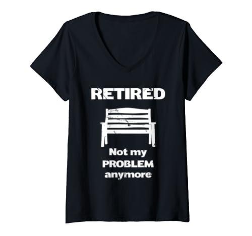 Womens Im Retired Not My Problem Anymore Retirement Plan Humor V Neck T Shirt