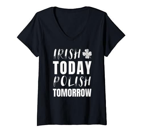 Womens Funny Irish Today Polish Tomorrow St. Patrick's Day V-Neck T-Shirt