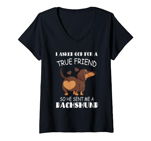 Womens I Asked God For A True Friend Tee So He Sent Me A Dachshund V Neck T Shirt