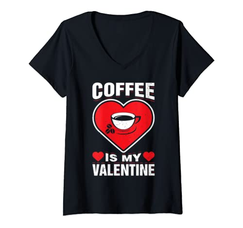 Womens Coffee Is My Valentine's Hot Drink Funny Lover Holiday Humor V Neck T Shirt