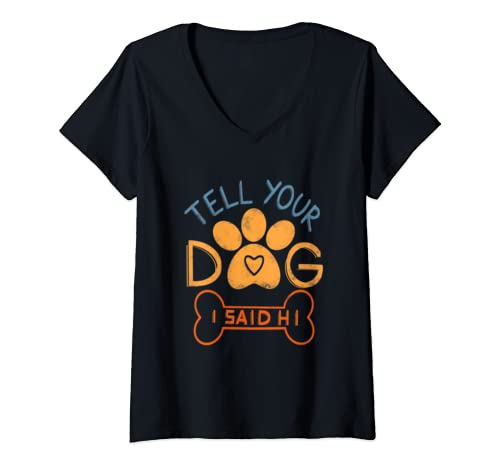Womens Tell Your Dog I Said Hi Tee Funny Dog Lover Cool Paw V Neck T Shirt