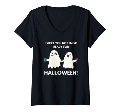Womens Cute Ghost   I Sheet You Not I'm So Ready For Halloween V Neck T Shirt