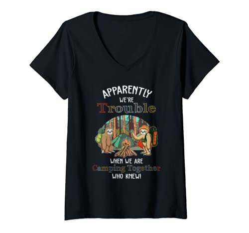 Womens Apparently We're Trouble When We're Camping Together Sloth V Neck T Shirt
