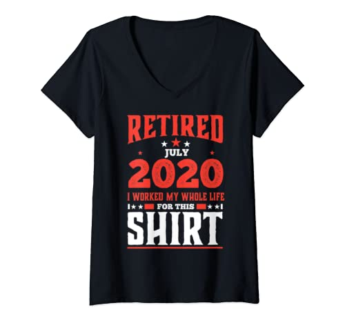 Womens Retired July 2020 Worked My Whole Life Retirement Gift V Neck T Shirt