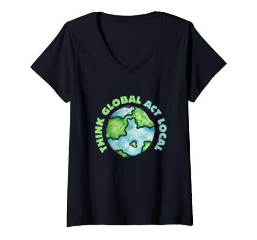 Womens Think Global Act Local Earth Day  V Neck T Shirt
