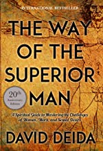 The Way of the Superior Man: A Spiritual Guide to Mastering the Challenges of Women, Work, and Sexual Desire (20th Anniver...