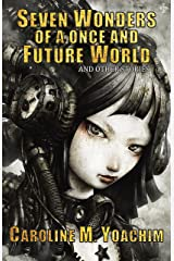 Seven Wonders of a Once and Future World and Other Stories Kindle Edition