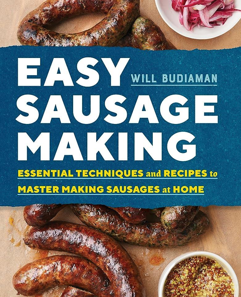 制限する変装変数Easy Sausage Making: Essential Techniques and Recipes to Master Making Sausages at Home (English Edition)