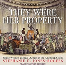 They Were Her Property: White Women as Slave Owners in the American South