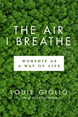 The Air I Breathe: Worship as a Way of Life Kindle Edition