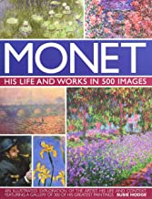 Monet: His Life and Works in 500 Images: An Illustrated Exploration of the Artist, His Life and Context, Featuring A Gallery of 300 of His Greatest Paintings