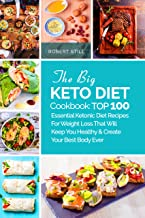 The Big Keto Diet Cookbook: TOP 100 Essential Ketonic Diet Recipes For Weight Loss That Will Keep You Healthy and Create Y...