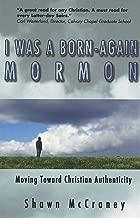 Born-Again Mormon: Moving Toward Christian Authenticity